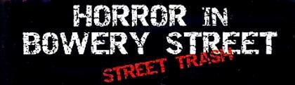 Horror in Bowery Street - Street Trash - Video
