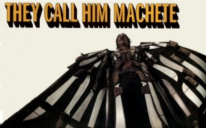 They Call Him Machete!